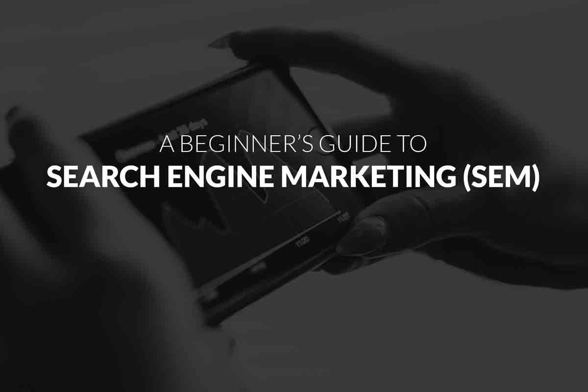 a beginners guide to sem - search engine marketing strategy