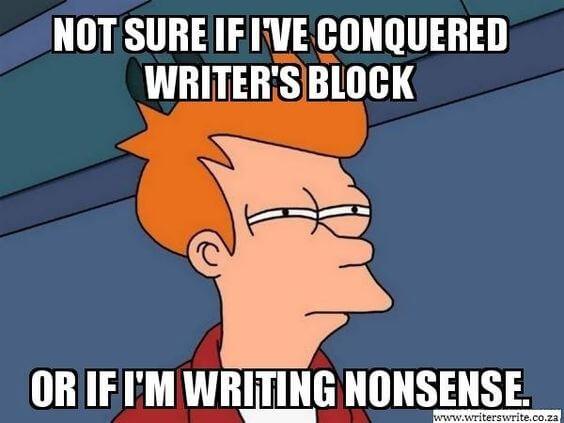 "Writer's Block Meme - ""Not sure if I've Conquered Writer's Block or If I'm Writing Nonsense."""