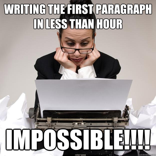 "Writer Block Meme - ""Writing the First Paragraph in Less than an Hour.... Impossible!"""