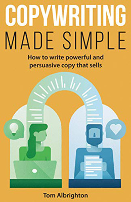 Best Copywriting Book #6: Copywriting Made Simple: How to Write Powerful and Persuasive Copy That Sells by Tom Albrighton