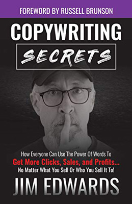 Best Copywriting Book #2: Copywriting Secrets: How Everyone Can Use the Power of Words to Get More Clicks, Sales and Profits by Jim Edwards