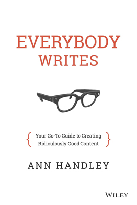 Best Copywriting Book #1: Everybody Writes: Your Go-To Guide to Creating Ridiculously Good Content By Ann Handley