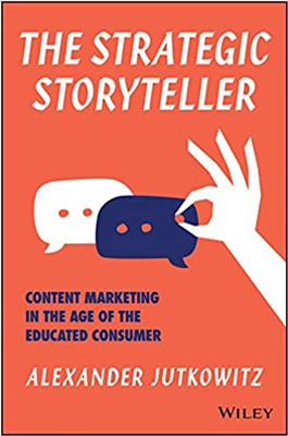 Best Copywriting Book #7: The Strategic Storyteller: Content Marketing in the Age of the Educated Consumer by Alexander Jutkowitz