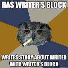 "Writer's Block Meme: Owl smoking, saying, ""Has writer's block, writes story about writer with writer's block"""